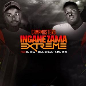 CampMasters - Izingane Zama Extreme ft. DJ Tira, Thuli Chesah & Mapopo
